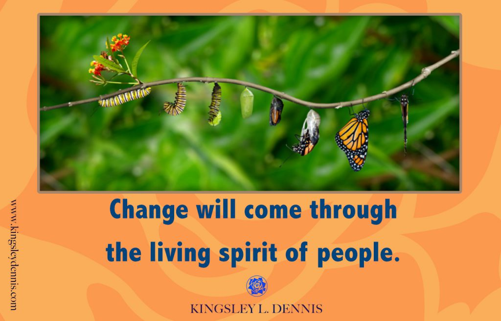 Change will come through the living spirit of people.