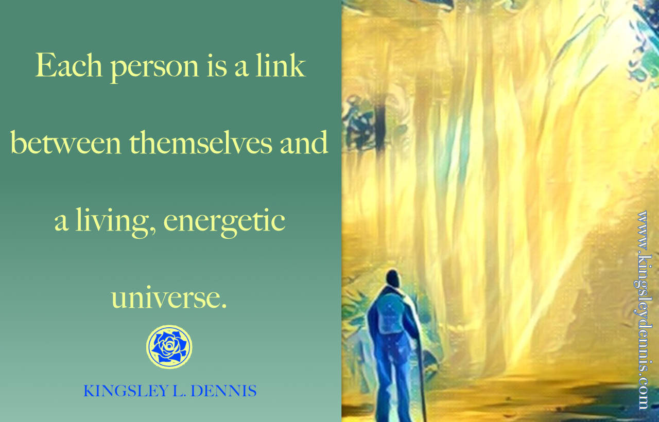 Each person is a link between themselves and a living, energetic universe.