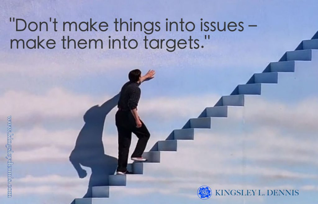 Don't make things into issues – make them into targets.