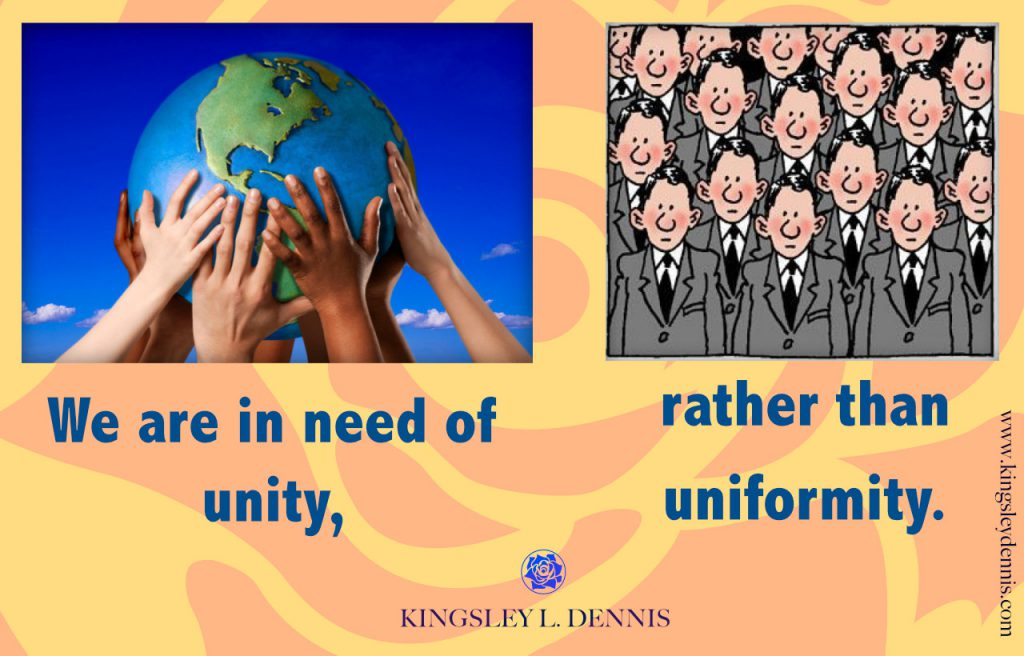 We are in need of unity, rather than uniformity